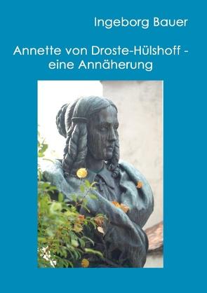 Annette von Droste-Hülshoff – eine Annäherung von Bauer,  Ingeborg
