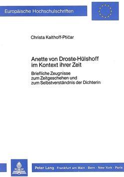 Annette von Droste-Hülshoff im Kontext ihrer Zeit von Kalthoff-Pticar,  Christa