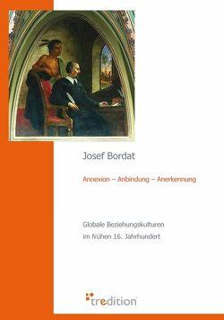 Annexion – Anbindung – Anerkennung von Bordat,  Josef