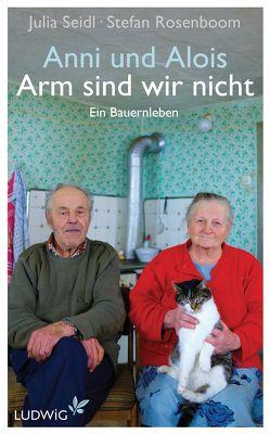 Anni und Alois – Arm sind wir nicht von Rosenboom,  Stefan, Seidl,  Julia