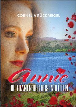 Annie – Tränen der Rosenblüten von Rückriegel,  Cornelia
