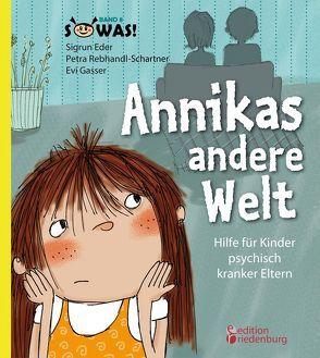 Annikas andere Welt – Hilfe für Kinder psychisch kranker Eltern von Eder,  Sigrun, Gasser,  Evi, Rebhandl-Schartner,  Petra
