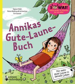Annikas Gute-Laune-Buch – Für mehr gute Laune in deinem Leben von Eder,  Sigrun, Gasser,  Evi, Rebhandl-Schartner,  Petra