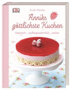 Anniks göttlichste Kuchen von Wecker,  Annik