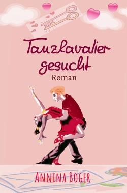 Annina Boger Romance Liebesromane / Tanzkavalier gesucht von Boger,  Annina, Gerber Germany,  SchreibARTelier