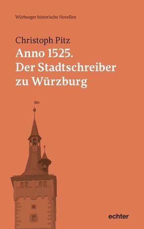 Anno 1525: Der Stadtschreiber zu Würzburg von Pitz,  Christoph