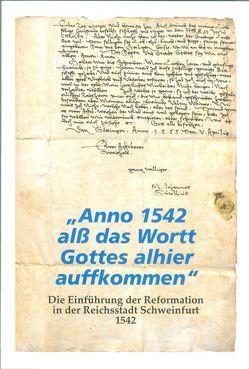 """""""Anno 1542 alß das Wortt Gottes alhier auffkommen"""": die Einführung der Reformation in der Reichsstadt Schweinfurt 1542 von Müller,  Uwe"""