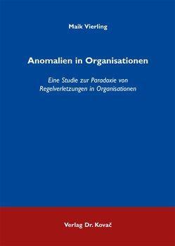 Anomalien in Organisationen von Vierling,  Maik