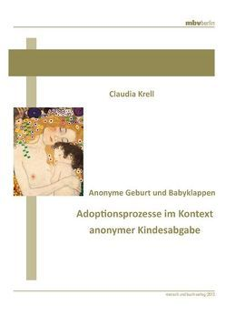 Anonyme Geburt und Babyklappen – Adoptionsprozesse im Kontext anonymer Kindesabgabe von Krell,  Claudia