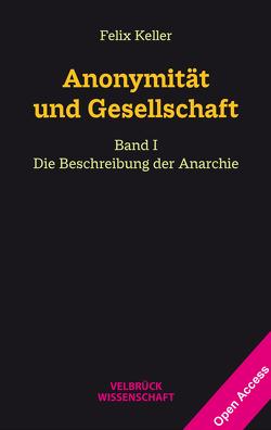 Anonymität und Gesellschaft Bd. I von Keller,  Felix