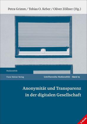 Anonymität und Transparenz in der digitalen Gesellschaft von Grimm,  Petra, Keber,  Tobias O., Zöllner,  Oliver