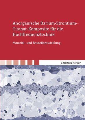 Anorganische Barium-Strontium-Titanat-Komposite für die Hochfrequenztechnik von Kohler,  Christian