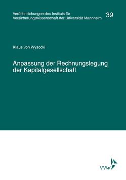 Anpassung der Rechnungslegung der Kapitalgesellschaft von Albrecht,  Peter, Institut für Versicherungswissenschaft der Universität Mannheim, Lorenz,  Egon, von Wysocki,  Klaus
