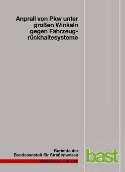 Anprall von Pkw unter großen Winkeln gegen Fahrzeugrückhaltesysteme von Egelhaaf,  Markus, Gärtner,  Marcus
