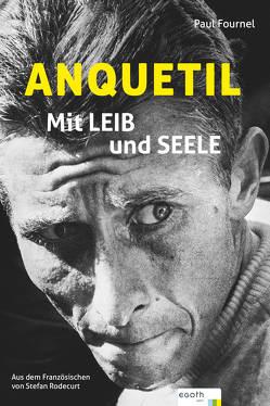 Anquetil – Mit Leib und Seele von Fournel,  Paul, Rodecurt,  Stefan