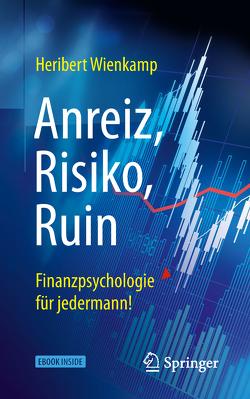 Anreiz, Risiko, Ruin – Finanzpsychologie für jedermann! von Wienkamp,  Heribert