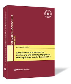 Anreize von Unternehmen zur Gewinnung und Bindung engagierter Führungskräfte aus der Generation Y von Geisler,  Christoph A.
