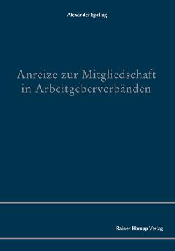 Anreize zur Mitgliedschaft in Arbeitgeberverbänden von Egeling,  Alexander