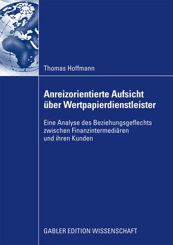 Anreizorientierte Aufsicht über Wertpapierdienstleister von Hoffmann,  Thomas