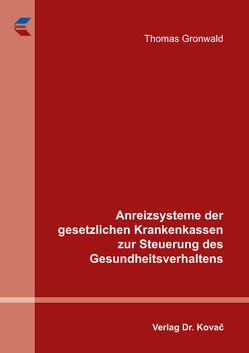Anreizsysteme der gesetzlichen Krankenkassen zur Steuerung des Gesundheitsverhaltens von Gronwald,  Thomas