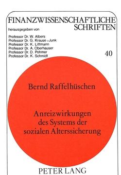 Anreizwirkungen der sozialen Alterssicherung von Raffelhüschen,  Bernd