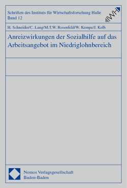 Anreizwirkungen der Sozialhilfe auf das Arbeitsangebot im Niedriglohnbereich von Kempe,  Wolfram, Kolb,  Jürgen, Lang,  Cornelia, Rosenfeld,  Martin T.W., Schneider,  Hilmar