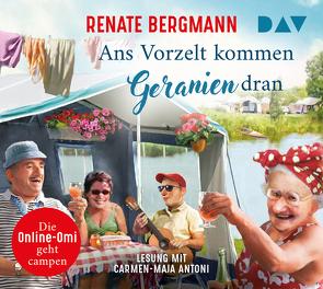 Ans Vorzelt kommen Geranien dran. Die Online-Omi geht campen von Antoni,  Carmen-Maja, Bergmann,  Renate, Stockmann,  Wolfgang