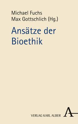Ansätze der Bioethik von Fuchs,  Michael, Gottschlich,  Max