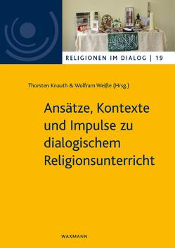 Ansätze, Kontexte und Impulse zu dialogischem Religionsunterricht von Knauth,  Thorsten, Weisse,  Wolfram