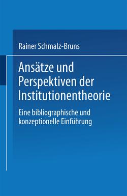 Ansätze und Perspektiven der Institutionentheorie von Schmalz-Bruns,  Rainer