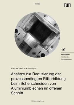 Ansätze zur Reduzierung der prozessbedingten Flitterbildung beim Scherschneiden von Aluminiumblechen im offenen Schnitt von Krinninger,  Michael Walter