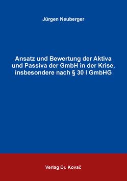 Ansatz und Bewertung der Aktiva und Passiva der GmbH in der Krise, insbesondere nach § 30 I GmbHG von Neuberger,  Jürgen