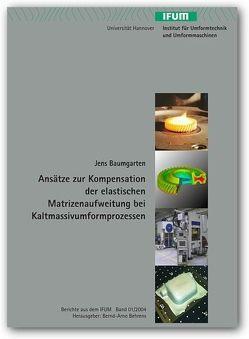 Ansätze zur Kompensation der elastischen Matritzenaufweitung bei Kaltmassivumformprozessen von Baumgarten,  Jens, Behrens,  Bernd A