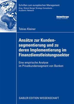 Ansätze zur Kundensegmentierung und zu deren Implementierung im Finanzdienstleistungssektor von Kleiner,  Tobias, Kötzle,  Prof. Dr. Alfred