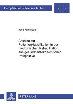 Ansätze zur Patientenklassifikation in der medizinischen Rehabilitation aus gesundheitsökonomischer Perspektive von Ranneberg,  Jana