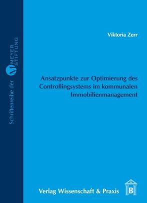 Ansatzpunkte zur Optimierung des Controllingsystems im kommunalen Immobilienmanagement von Zerr,  Viktoria