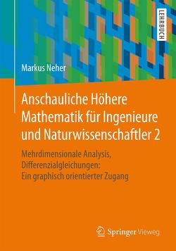 Anschauliche Höhere Mathematik für Ingenieure und Naturwissenschaftler 2 von Neher,  Markus