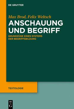 Anschauung und Begriff von Brod,  Max, Pichler,  Axel, Weltsch,  Felix, Zittel,  Claus