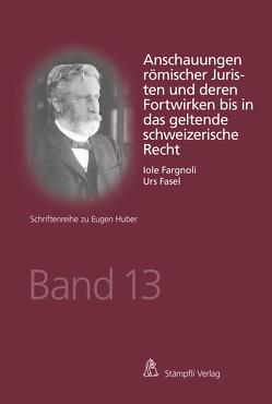 Anschauungen römischer Juristen und deren Fortwirken bis in das geltende schweizerische Recht von Fargnoli,  Iole, Fasel,  Urs