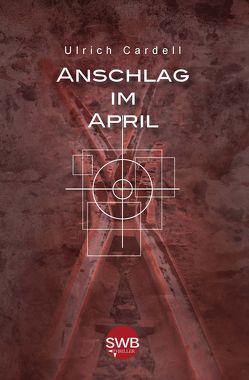 Anschlag im April von Cardell,  Ulrich