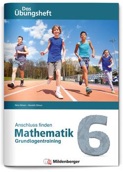 Anschluss finden – Mathematik 6 von Simon,  Hendrik, Simon,  Nina