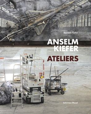 Anselm Kiefer – Ateliers von Bontjes van Beek,  Saskia, Cohn,  Danièle, Kiefer,  Anselm