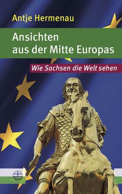 Ansichten aus der Mitte Europas von Hermenau,  Antje