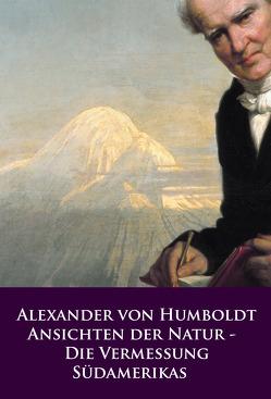 Ansichten der Natur – Die Vermessung Südamerikas von Humboldt,  Alexander von