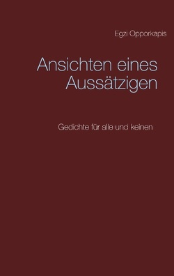 Ansichten eines Aussätzigen von Opporkapis,  Egzi, Tüllmann,  Thorsten