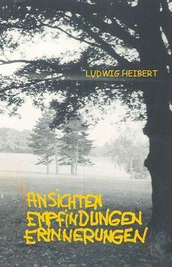 Ansichten, Empfindungen, Erinnerungen von Heibert,  Ludwig