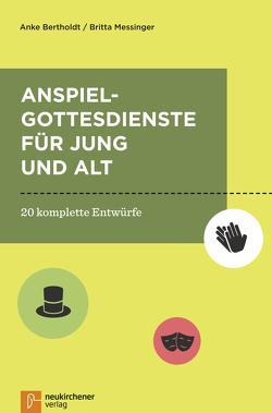 Anspielgottesdienste für Jung und Alt von Bertholdt,  Anke, Messinger,  Britta