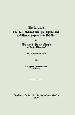 Ansprache bei der Gedenkfeier zu Ehren der gefallenen Lehrer und Schüler des Bismarck-Gymnasiums zu Berlin — Wilmersdorf am 22. November 1919 von Zickermann,  Fritz
