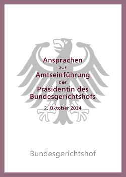 Ansprachen zur Amtseinführung der Präsidentin des Bundesgerichtshofs Bettina Limperg am 2. Oktober 2014 von Limperg,  Bettina