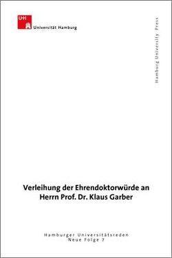 Ansprachen zur Verleihung der Ehrendoktorwürde an Professor Dr. Klaus Garber am 5. Februar 2003 im Warburg-Haus von Fachbereich Sprach, - Literatur- und Medienwissenschaft